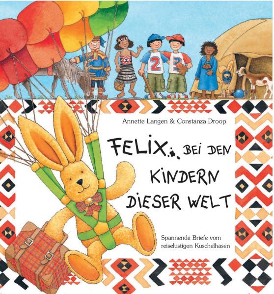 Felix bei den Kinder dieser Welt: Spannende Briefe von reiselustigen Kuschelhasen