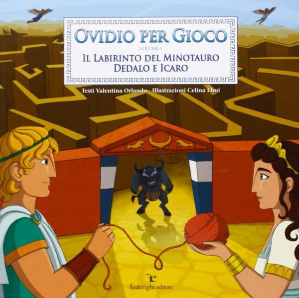 Ovidio Per Gioco volume 1 - l labirinto del Minotauro, Dedalo e Icaro